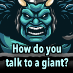 How do you talk to a giant?