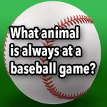 What animal is always at a baseball game?