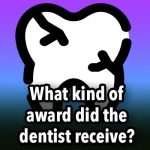 What kind of award did the dentist receive?