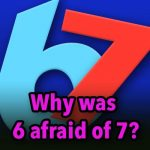 Why was 6 afraid of 7?