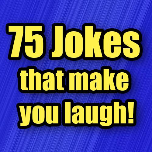 75 Jokes that make you laugh!