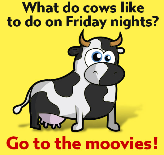 Joke: What do cows like to do on Friday nights? Go to the Moovies!