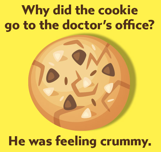 Joke: Why did the cookie go to the doctor's office. He was feeling crummy.