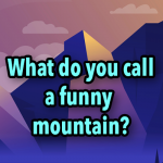 What do you call a funny mountain?