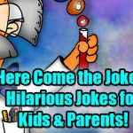 Here Come the Jokes!  Hilarious Jokes for Kids and Parents!